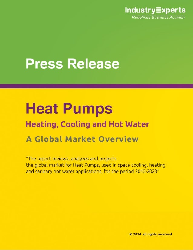 "©2014allrightsreserved ""Thereportreviews,analyzesandprojects theglobalmarketforHeatPumps,usedinspacecooling,heating andsan..."