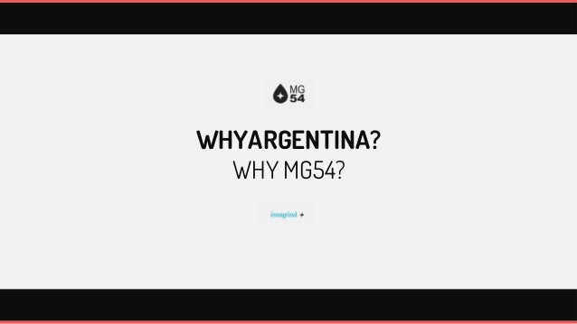 WHYARGENTINA?  WHY MG54?