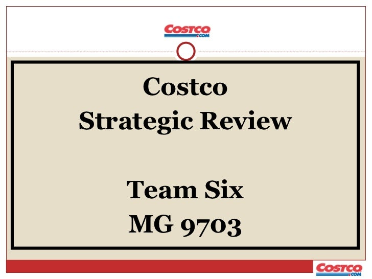<ul><li>Costco </li></ul><ul><li>Strategic Review </li></ul><ul><li>Team Six </li></ul><ul><li>MG 9703 </li></ul>