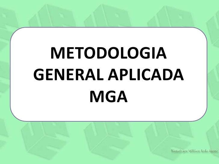 METODOLOGIA GENERAL APLICADA<br />MGA<br />