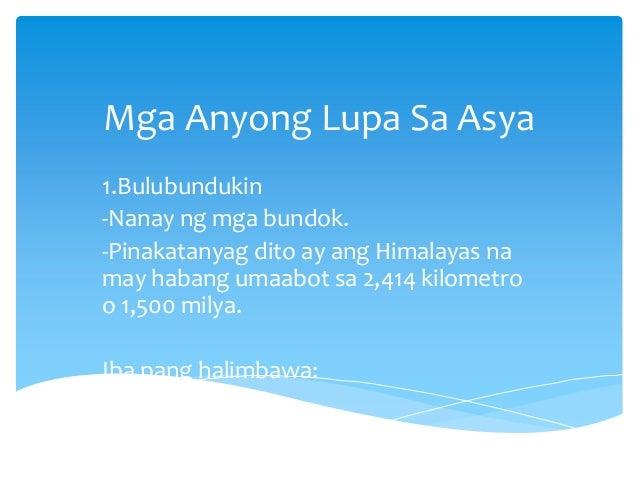 Mga Anyong Lupa Sa Asya 1.Bulubundukin -Nanay ng mga bundok. -Pinakatanyag dito ay ang Himalayas na may habang umaabot sa ...