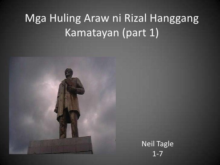 Mga Huling Araw ni Rizal Hanggang      Kamatayan (part 1)                      Neil Tagle                         1-7