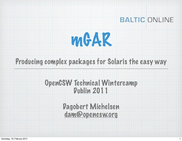mGAR             Producing complex packages for Solaris the easy way                            OpenCSW Technical Winterca...