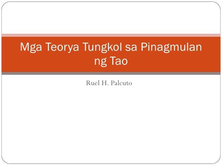 Ruel H. Palcuto Mga Teorya Tungkol sa Pinagmulan ng Tao