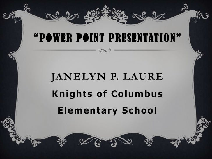 """POWER POINT PRESENTATIO N""   JANELYN P. LAURE   Knights of Columbus    Elementary School"