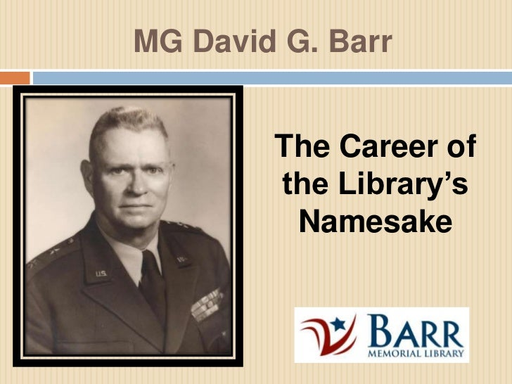 MG David G. Barr<br />The Career of the Library's Namesake<br />