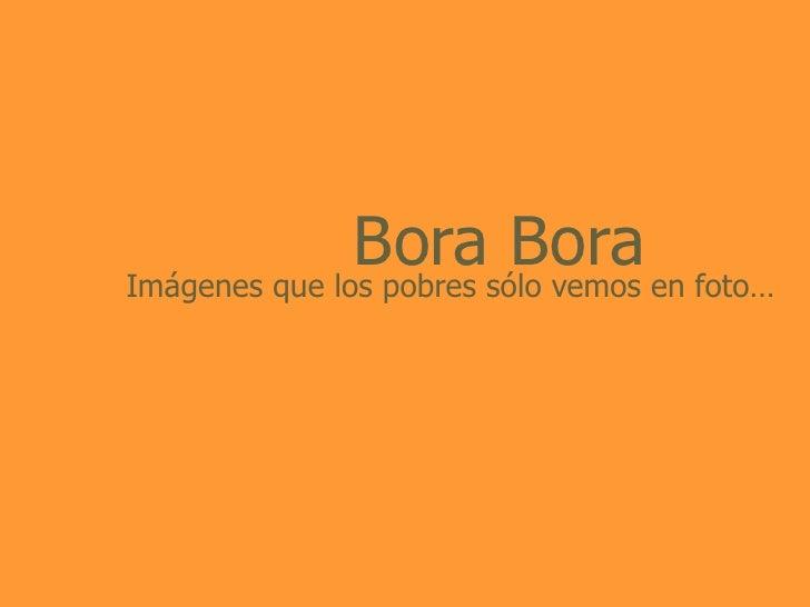 Bora Bora Imágenes que los pobres sólo vemos en foto…