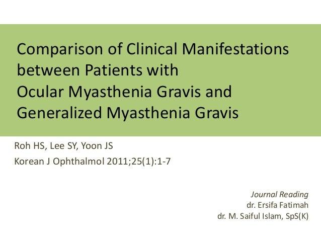 Comparison of Clinical Manifestationsbetween Patients withOcular Myasthenia Gravis andGeneralized Myasthenia GravisRoh HS,...