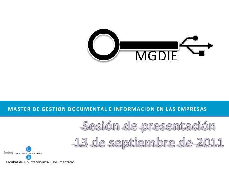 MGDIE<br />master de gestioN documental E informacioN en LaS EMPRESaS<br />Sesión de presentación<br />13 de septiembre de...
