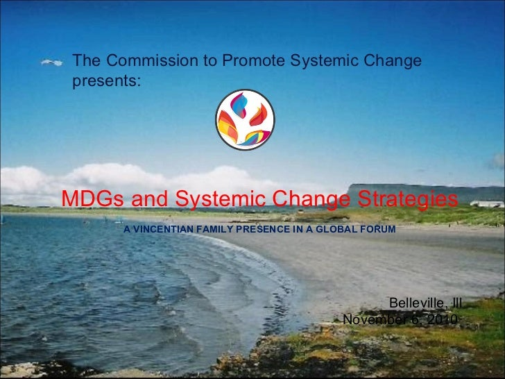 The Commission to Promote Systemic Change presents: MDGs and Systemic Change Strategies A VINCENTIAN FAMILY PRESENCE IN A ...