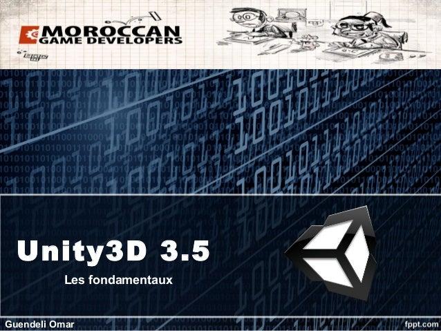 Unity3D 3.5           Les fondamentauxGuendeli Omar