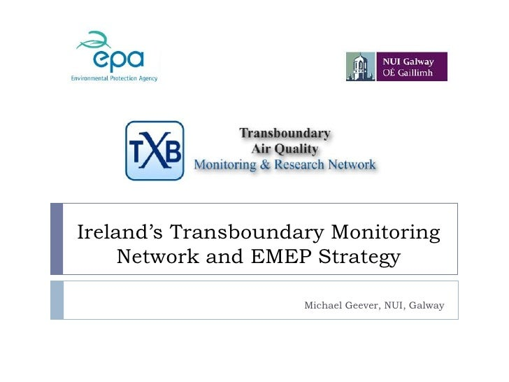 Ireland's Transboundary Monitoring Network and EMEP Strategy<br />Michael Geever, NUI, Galway<br />