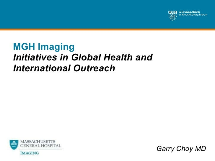 MGH Imaging Initiatives in Global Health and International Outreach Garry Choy MD
