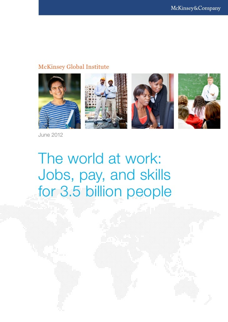 McKinsey Global InstituteJune 2012The world at work:Jobs, pay, and skillsfor 3.5 billion people