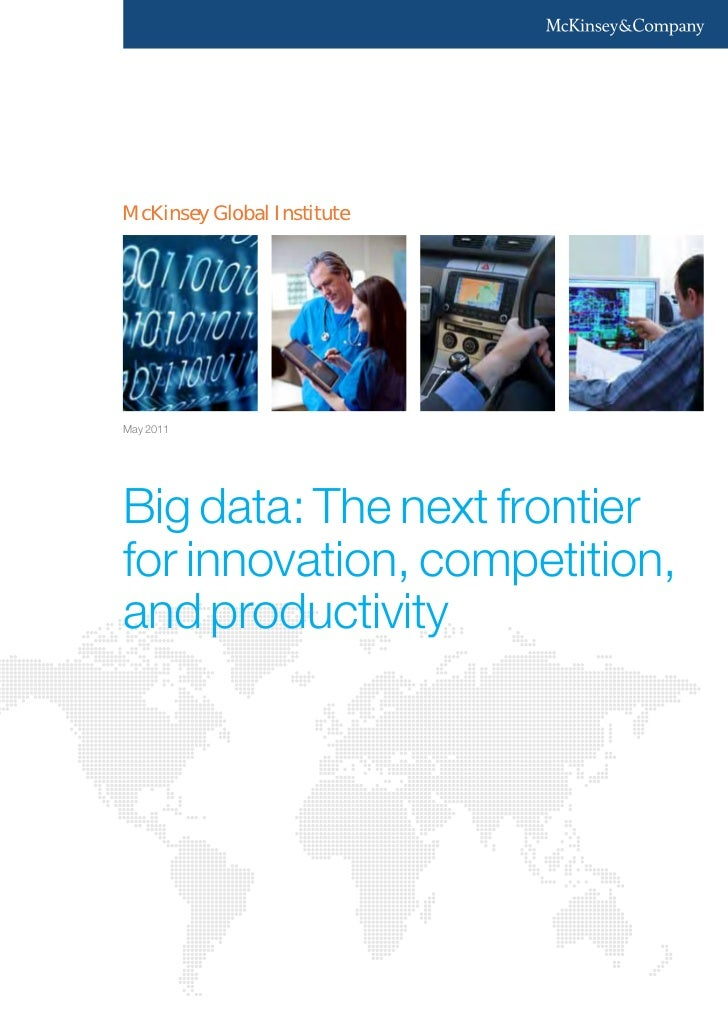 McKinsey Global InstituteMay 2011Big data: The next frontierfor innovation, competition,and productivity