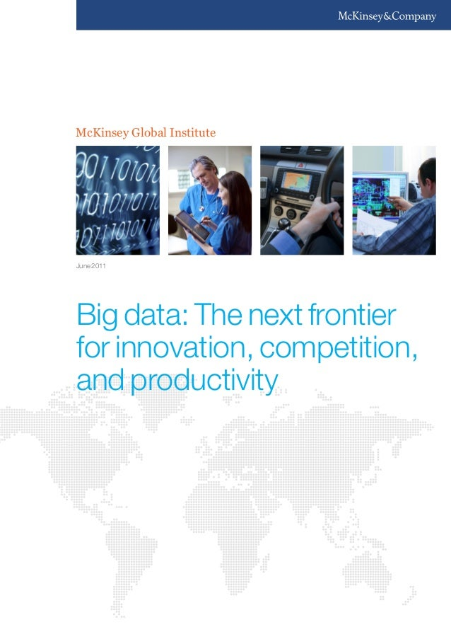 McKinsey Global Institute Big data: The next frontier for innovation, competition, and productivity June 2011