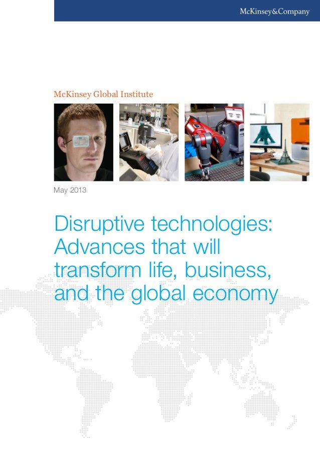 McKinsey Global Institute Disruptive technologies: Advances that will transform life, business, and the global economy May...