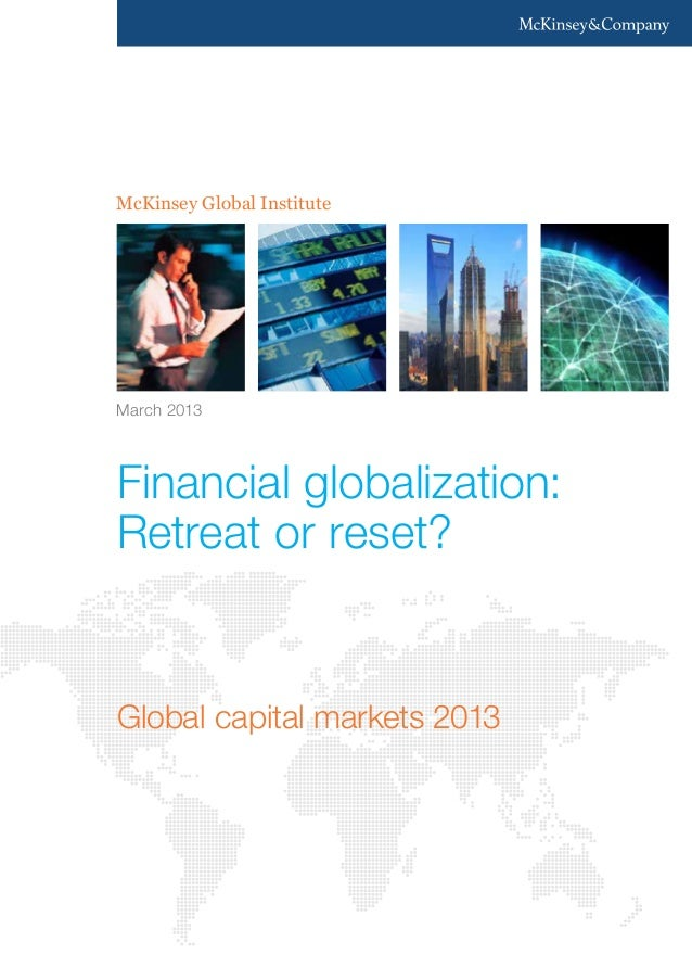 McKinsey Global Institute  March 2013  Financial globalization: Retreat or reset?  Global capital markets 2013