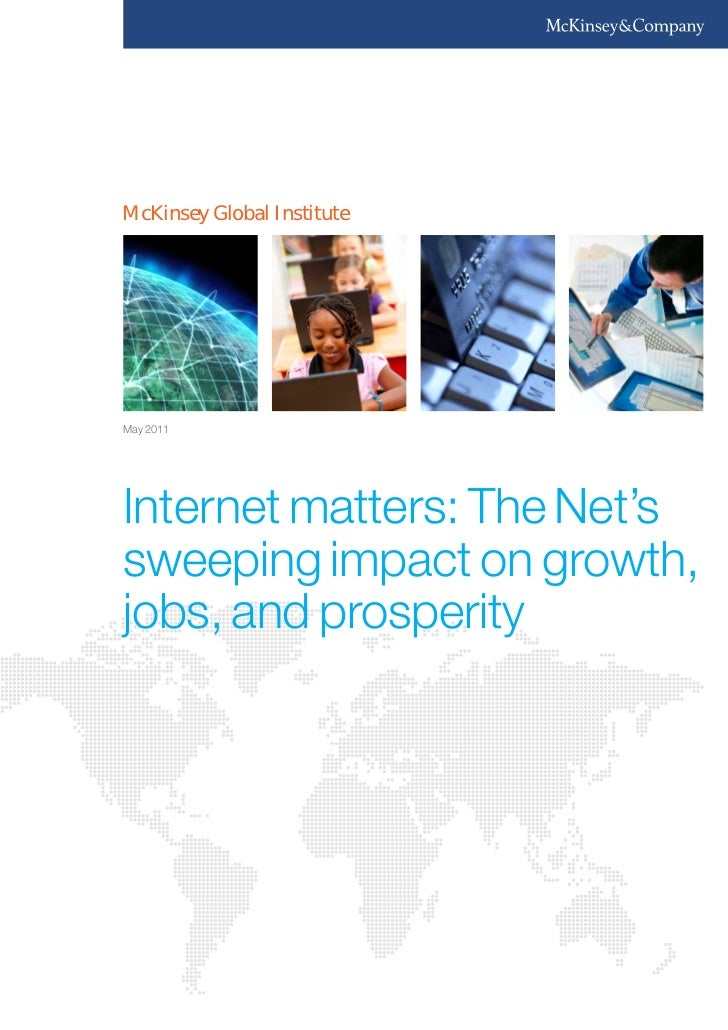 McKinsey Global InstituteMay 2011Internet matters: The Net'ssweeping impact on growth,jobs, and prosperity
