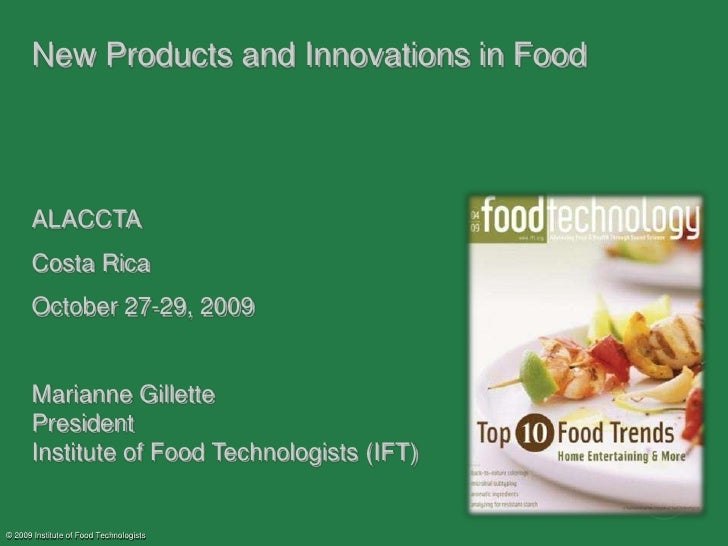 © 2009 Institute of Food Technologists<br />New Products and Innovations in Food <br />ALACCTA<br />Costa Rica<br />Octobe...