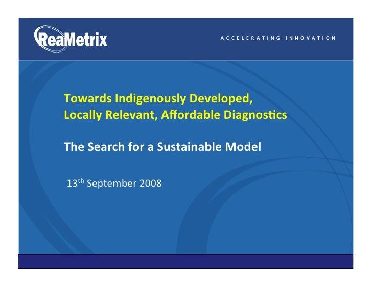 TowardsIndigenouslyDeveloped, LocallyRelevant,AffordableDiagnos<cs  TheSearchforaSustainableModel  13thSep...
