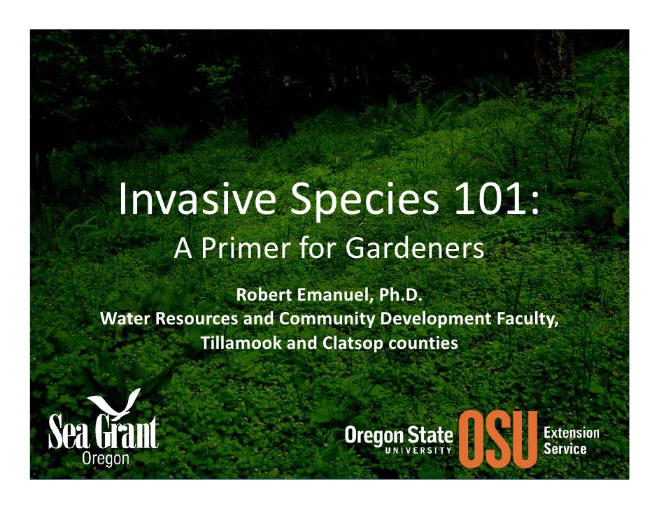Invasive Species 101:        A Primer for Gardeners                Robert Emanuel, Ph.D.Water Resources and Community Deve...