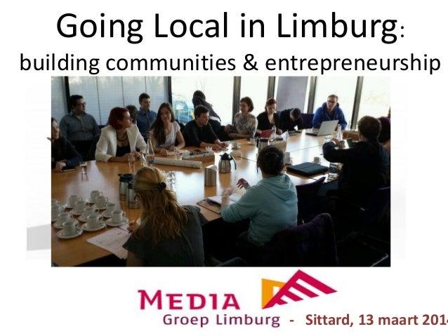 Going Local in Limburg: building communities & entrepreneurship - Sittard, 13 maart 2014