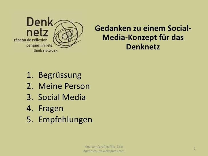 Gedanken zu einem Social-Media-Konzept für das Denknetz<br />1<br />xing.com/profile/Filip_Zirin  italmosthurts.wordpress....