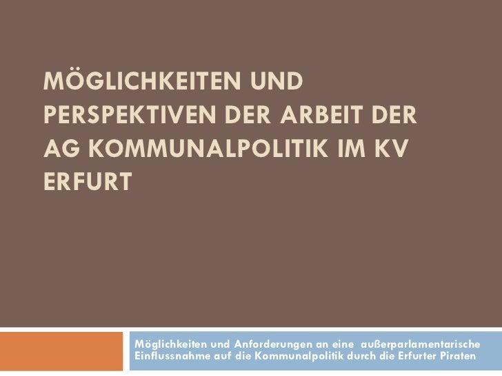 MÖGLICHKEITEN UNDPERSPEKTIVEN DER ARBEIT DERAG KOMMUNALPOLITIK IM KVERFURT      Möglichkeiten und Anforderungen an eine au...