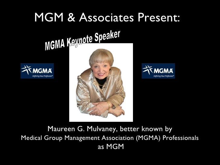 MGM & Associates Present:             Maureen G. Mulvaney, better known by Medical Group Management Association (MGMA) Pro...