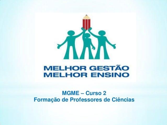 MGME – Curso 2 Formação de Professores de Ciências