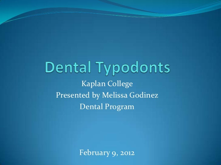 Kaplan CollegePresented by Melissa Godinez      Dental Program      February 9, 2012