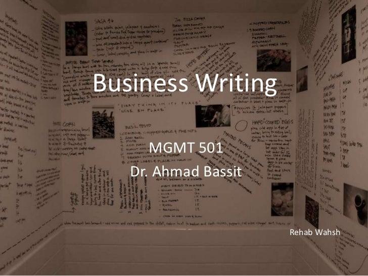 Business Writing<br />MGMT 501<br />Dr. Ahmad Bassit<br />Rehab Wahsh<br />