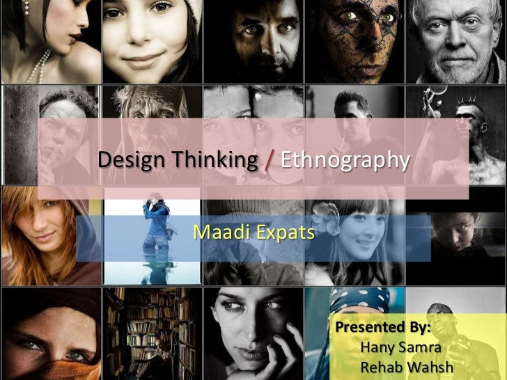 Design Thinking /Ethnography<br />Maadi Expats<br />Presented By:<br />Hany Samra<br />Rehab Wahsh<br />