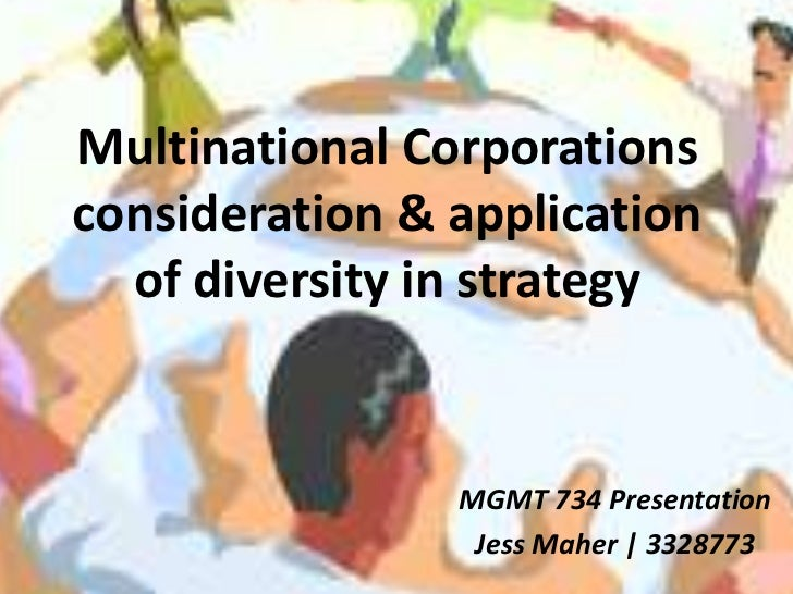 Multinational Corporations  consideration & application of diversity in strategy <br />MGMT 734 Presentation<br />Jess Mah...