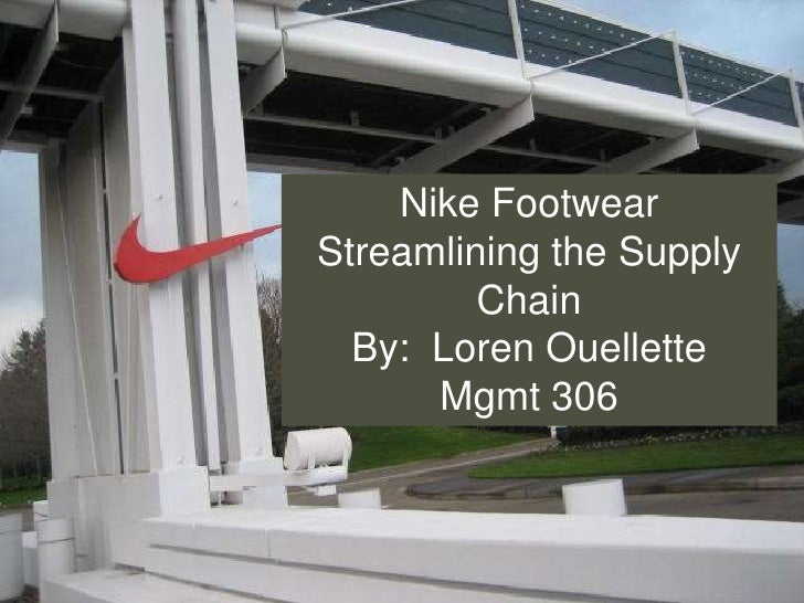 Nike FootwearStreamlining the Supply         Chain  By: Loren Ouellette      Mgmt 306