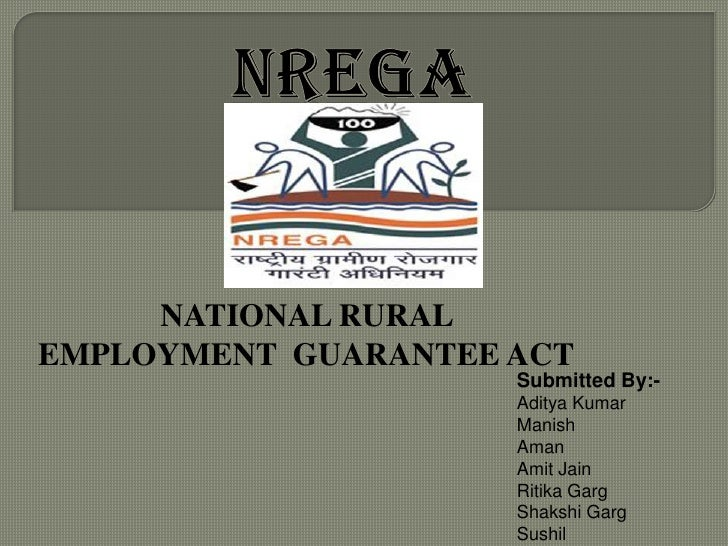 NREGA<br />NATIONAL RURAL EMPLOYMENT  GUARANTEE ACT<br />Submitted By:-<br />Aditya Kumar<br />Manish<br />Aman<br />Amit ...