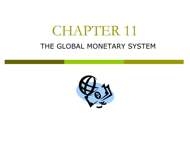 CHAPTER 11 THE GLOBAL MONETARY SYSTEM