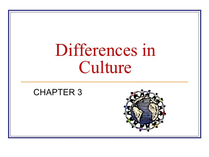 Differences in Culture CHAPTER 3