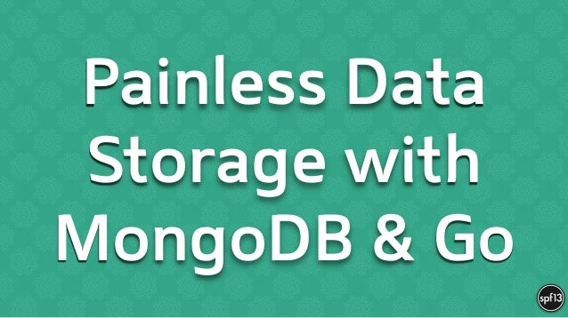 Painless Data Storage with MongoDB & Go