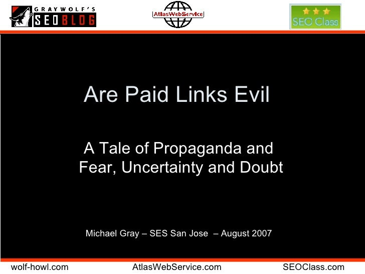 Are Paid Links Evil A Tale of Propaganda and  Fear, Uncertainty and Doubt Michael Gray – SES San Jose  – August 2007