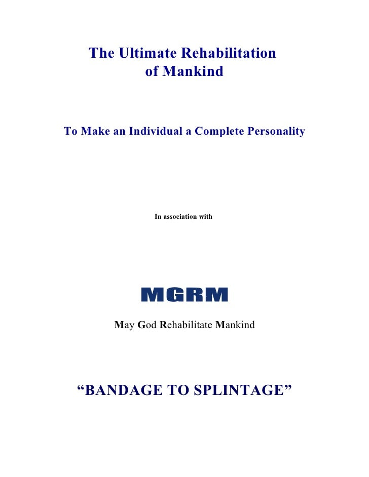 The Ultimate Rehabilitation            of MankindTo Make an Individual a Complete Personality                 In associati...