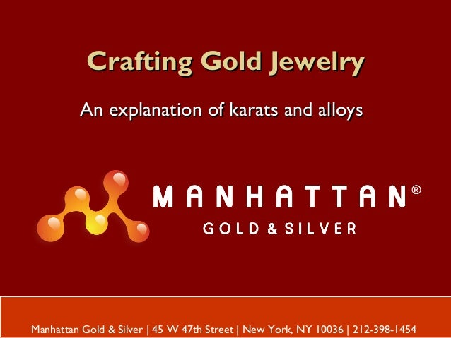 Crafting Gold JewelryCrafting Gold Jewelry An explanation of karats and alloysAn explanation of karats and alloys Manhatta...