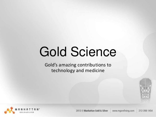 Gold Science Gold's amazing contributions to technology and medicine