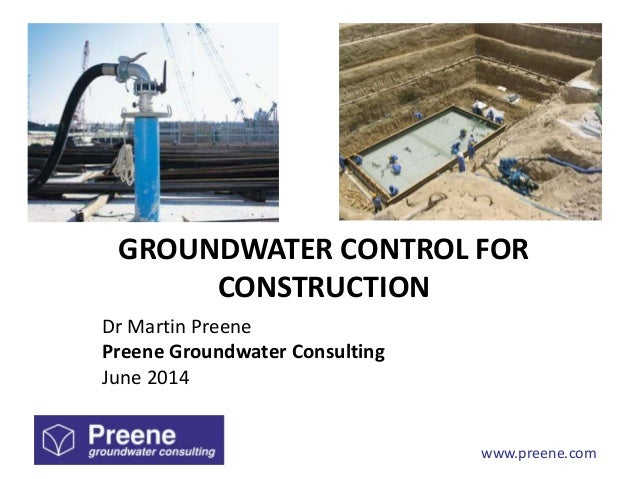 GROUNDWATER CONTROL FOR  www.preene.com  CONSTRUCTION  Dr Martin Preene  Preene Groundwater Consulting  June 2014