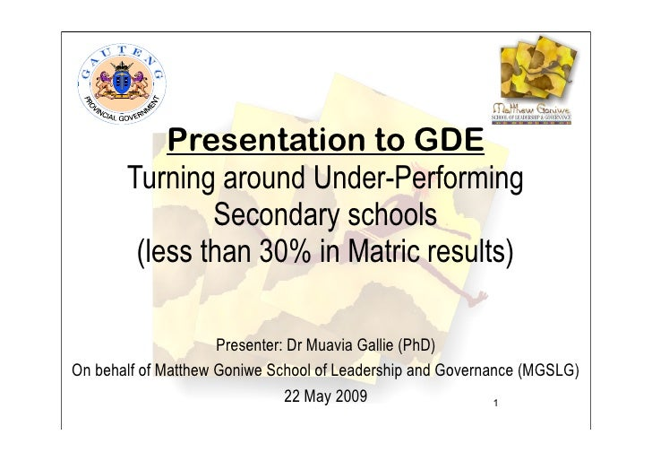 Presentation to GDE        Turning around Under-Performing                Secondary schools         (less than 30% in Matr...