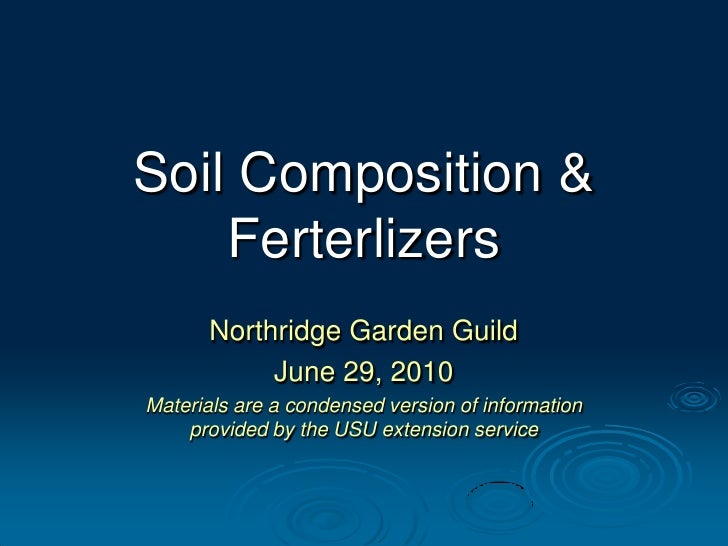 Soil Composition & Ferterlizers<br />Northridge Garden Guild<br />June 29, 2010<br />Materials are a condensed version of ...