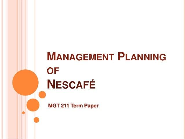 MANAGEMENT PLANNING OF  NESCAFÉ MGT 211 Term Paper