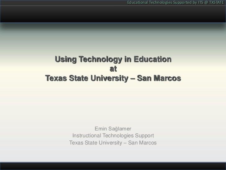Using Technology in Educationat Texas State University – San Marcos<br />Emin Sağlamer<br />Instructional Technologies Sup...