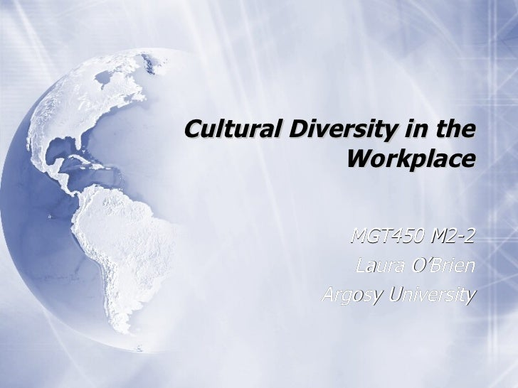 Cultural Diversity in the Workplace MGT450 M2-2 Laura O'Brien Argosy University